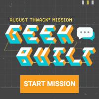 August Mission: Geek Built